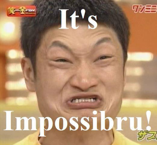 Impossibru!!1