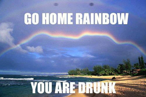 Go home rainbow, you